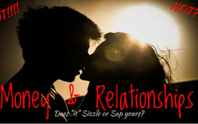 "Money ""Sizzle""…or Sap?  What's in YOUR Relationship?"